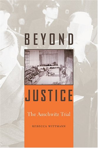 9780674016941: Beyond Justice: The Auschwitz Trial
