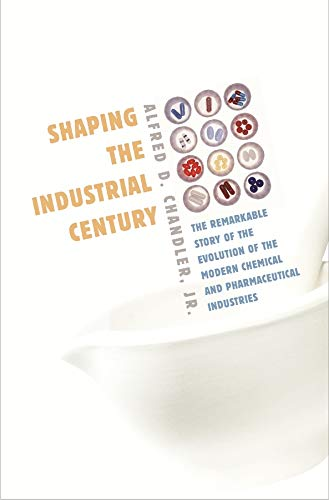 9780674017207: Shaping the Industrial Century: The Remarkable Story of the Evolution of the Modern Chemical and Pharmaceutical Industries (Harvard Studies in Business History)