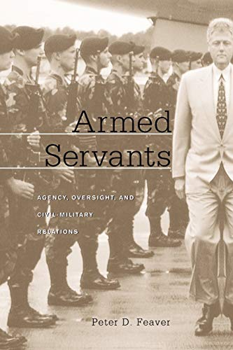 9780674017610: Armed Servants: Agency, Oversight, and Civil-Military Relations