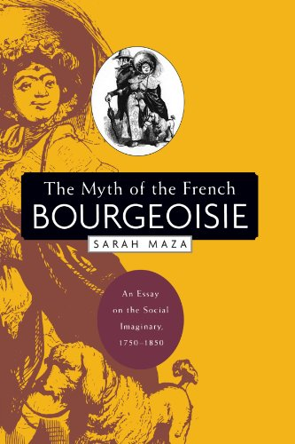 9780674017696: The Myth of the French Bourgeoisie: An Essay on the Social Imaginary, 1750-1850