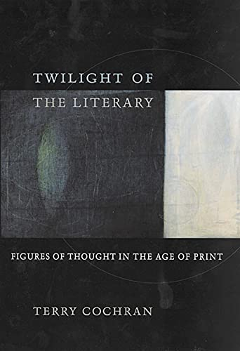 9780674017719: Twilight of the Literary: Figures of Thought in the Age of Print