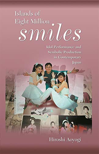 9780674017733: Islands of Eight Million Smiles: Idol Performance and Symbolic Production in Contemporary Japan (Harvard East Asian Monographs)