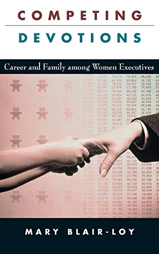 9780674018167: Competing Devotions: Career and Family among Women Executives