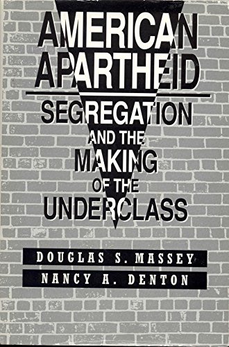 9780674018204: American Apartheid: Segregation and the Making of the Underclass