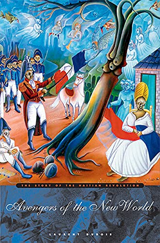 9780674018266: Avengers of the New World: The Story of the Haitian Revolution