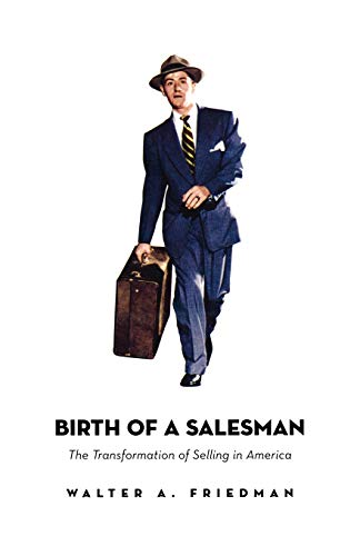 9780674018334: Birth of a Salesman: The Transformation of Selling in America