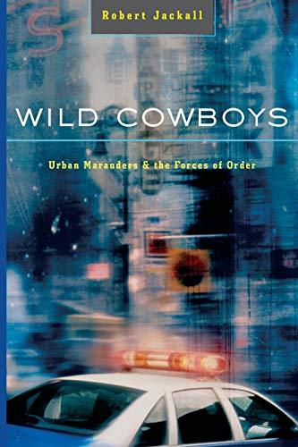 Wild Cowboys: Urban Marauders & the Forces: Robert Jackall