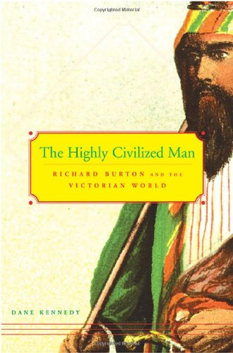9780674018624: The Highly Civilized Man: Richard Burton and the Victorian World