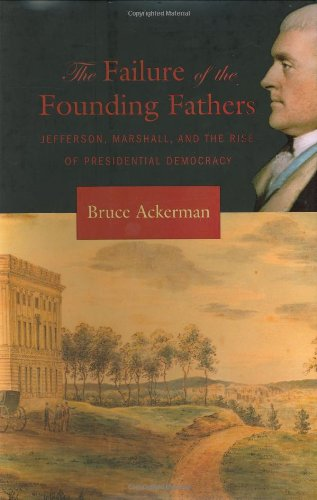 9780674018662: The Failure of the Founding Fathers: Jefferson, Marshall, and the Rise of Presidential Democracy