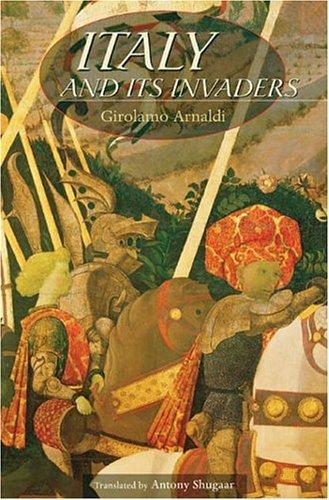 Italy And Its Invaders: Arnaldi, Girolamo;Shugaar, Antony