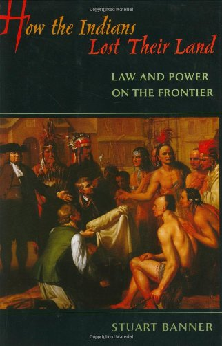 9780674018716: How the Indians Lost Their Land: Law and Power on the Frontier