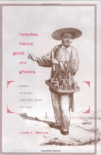 Needles, Herbs, Gods, and Ghosts: China, Healing, and the West to 1848: Barnes, Linda L.