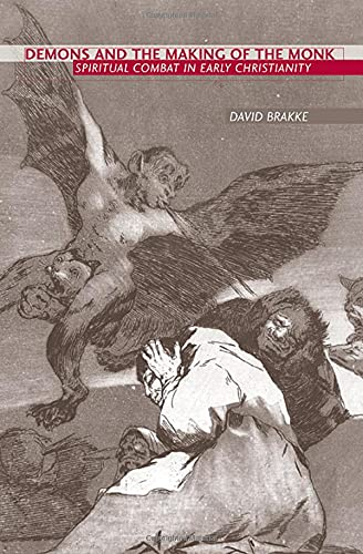 Demons and the Making of the Monk: Spiritual Combat in Early Christianity: Brakke, David