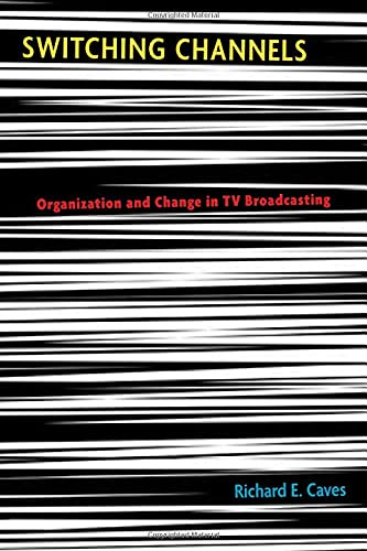 9780674018785: Switching Channels: Organization and Change in TV Broadcasting