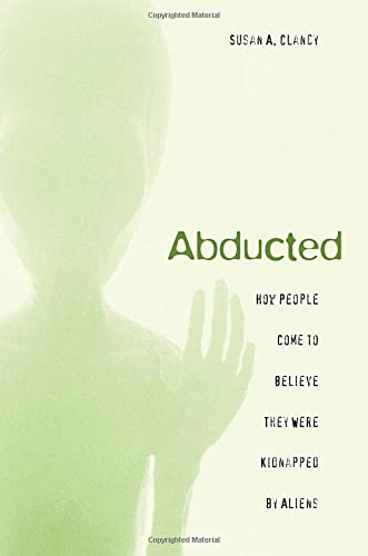 Abducted: How People Come to Believe They Were Kidnapped by Aliens.: Clancy, Susan A.