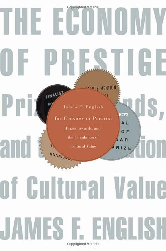 9780674018846: The Economy of Prestige: Prizes, Awards, and the Circulation of Cultural Value