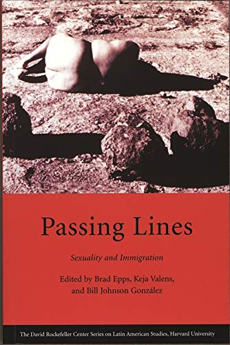 Passing Lines: Sexuality and Immigration (David Rockefeller: Editor-Brad Epps; Editor-Keja