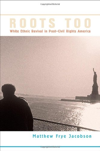 9780674018983: Roots Too: White Ethnic Revival in Post-civil Rights America