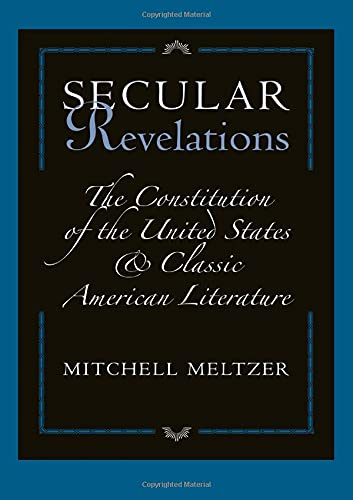 9780674019126: Meltzer, M: Secular Revelations - The Constitution of the Un: The Constitution of the United States and Classic American Literature