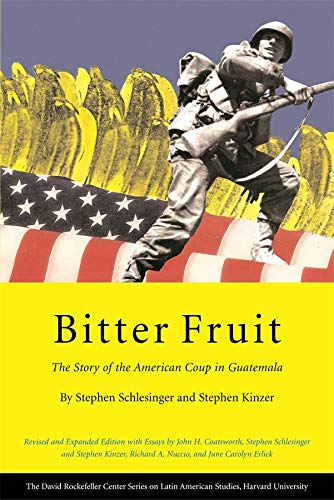 Bitter Fruit: The Story of the American Coup in Guatemala, Revised and Expanded (Series on Latin American Studies) (067401930X) by Schlesinger, Stephen; Kinzer, Stephen; Coatsworth, John H.