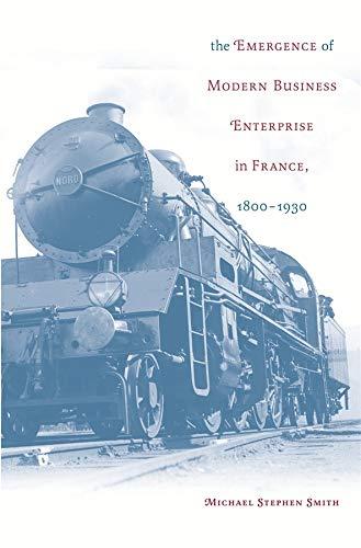 The Emergence of Modern Business Enterprise in France, 1800-1930 (Harvard Studies in Business ...