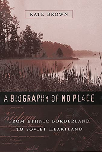 9780674019492: A Biography of No Place: From Ethnic Borderland to Soviet Heartland