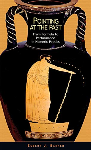 9780674019553: Pointing at the Past: From Formula to Performance in Homeric Poetics (Hellenic Studies Series)