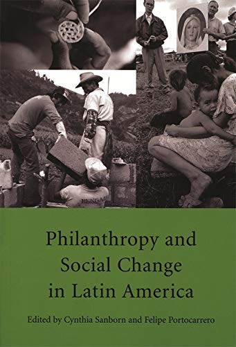 Philanthropy and Social Change in Latin America: Sanborn, Cynthia [Editor];