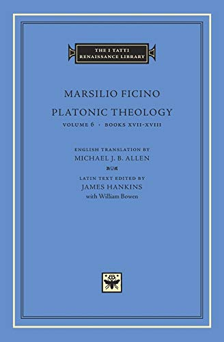 Platonic Theology, Volume 6: Books XVII-XVIII (The I Tatti Renaissance Library) (0674019865) by Ficino, Marsilio
