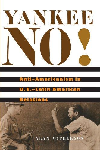 9780674019973: Yankee No!: Anti-Americanism in U.S. -Latin American Relations