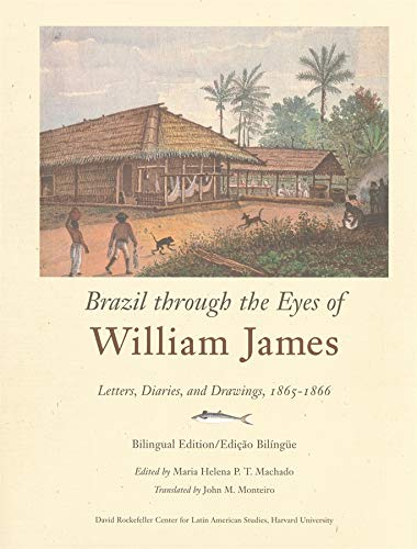 9780674021334: Brazil through the Eyes of William James: Diaries, Letters, and Drawings, 1865-1866 (Series on Latin American Studies)