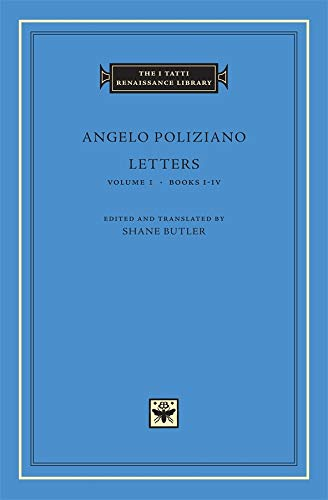 9780674021969: Angelo Poliziano: Letters - Volume 1, Books I-IV (The I Tatti Renaissance Library) (Latin and English Edition)