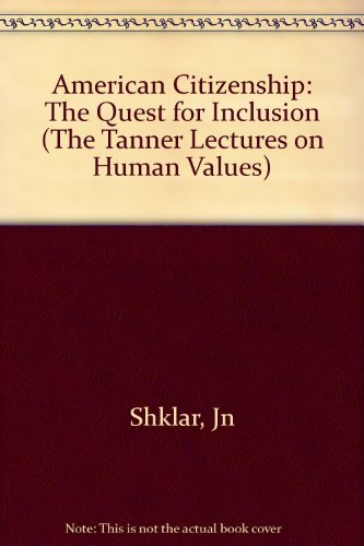 9780674022157: American Citizenship: The Quest for Inclusion (The Tanner Lectures on Human Values)