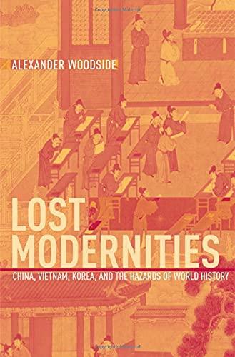 9780674022171: Lost Modernities: China, Vietnam, Korea, and the Hazards of World History (Edwin O.Reischauer Lectures): 9 (The Edwin O. Reischauer Lectures)