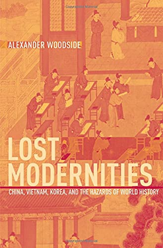9780674022171: Lost Modernities: China, Vietnam, Korea, and the Hazards of World History (The Edwin O. Reischauer Lectures)