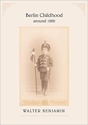 Berlin Childhood around 1900: Benjamin, Walter