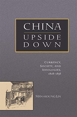 9780674022683: China Upside Down: Currency, Society, and Ideologies, 1808-1856 (Harvard East Asian Monographs)