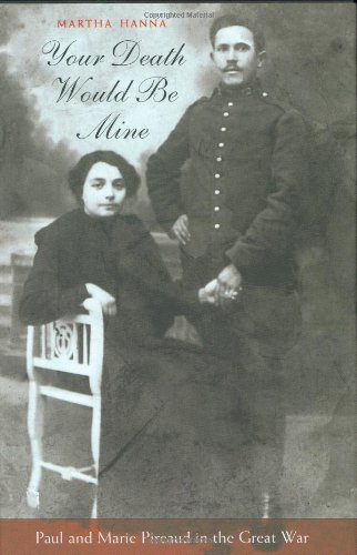 9780674023185: Your Death Would Be Mine: Paul and Marie Pireaud in the Great War