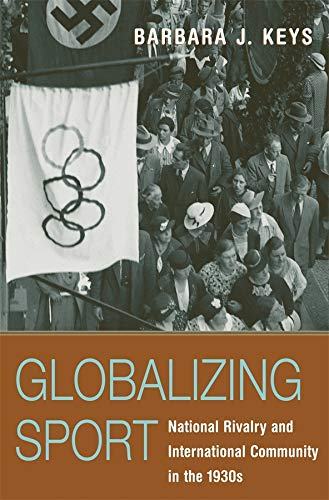 9780674023260: Globalizing Sport: National Rivalry and International Community in the 1930s (Harvard Historical Studies)