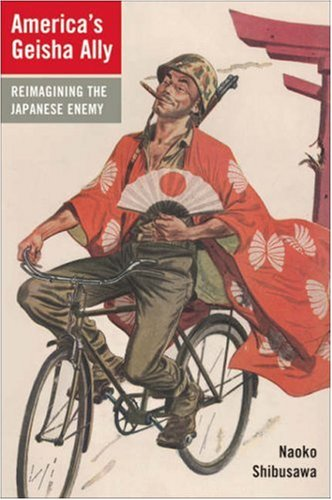 9780674023482: America's Geisha Ally: Reimagining the Japanese Enemy