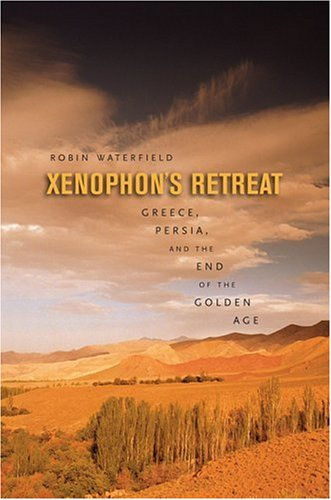 Xenophon's Retreat. Greece, Persia, and the End of the Golden Age.: WATERFIELD, R.,