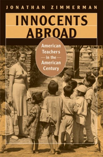 9780674023611: Innocents Abroad: American Teachers in the American Century