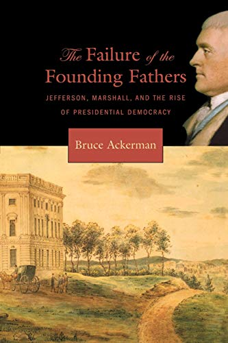 9780674023956: The Failure of the Founding Fathers: Jefferson, Marshall, and the Rise of Presidential Democracy