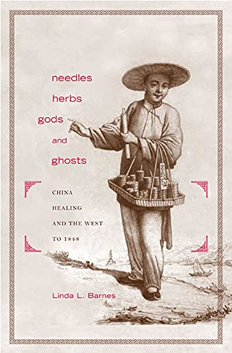 9780674023970: Needles, Herbs, Gods, and Ghosts: China, Healing, and the West to 1848