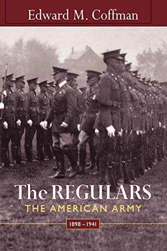 The Regulars: The American Army, 1898-1941: Coffman, Edward M.