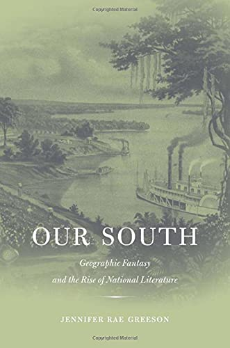 9780674024281: Our South: Geographic Fantasy and the Rise of National Literature