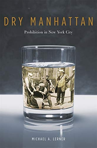 DRY MANHATTAN : Prohibition in New York City