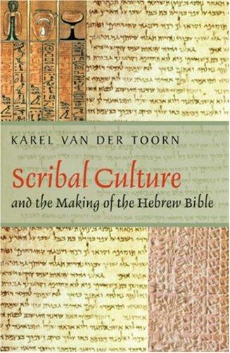 Scribal Culture and the Making of the Hebrew Bible: van der Toorn, Karel