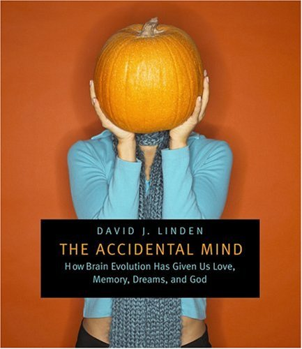 9780674024786: The Accidental Mind: How Brain Evolution Has Given Us Love, Memory, Dreams, and God