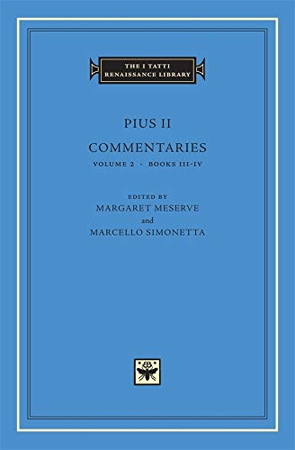 Commentaries, Volume 2: Books III-IV (The I Tatti Renaissance Library): Pius II